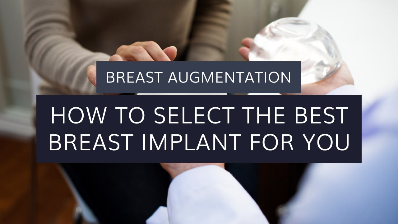 Breast Augmentation: How to Select the Best Breast Implant for You