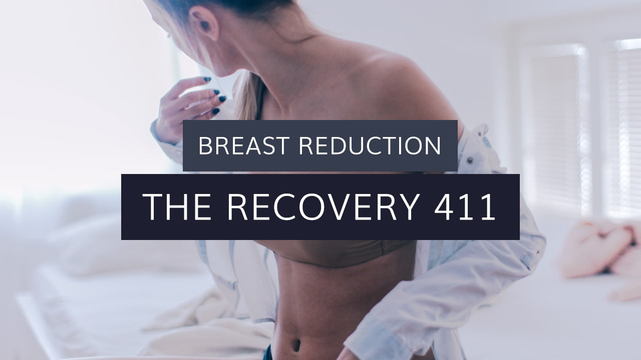 Breast Reduction: The Recovery 411