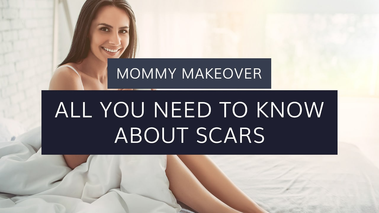 Mommy Makeover: All You Need to Know About Scars