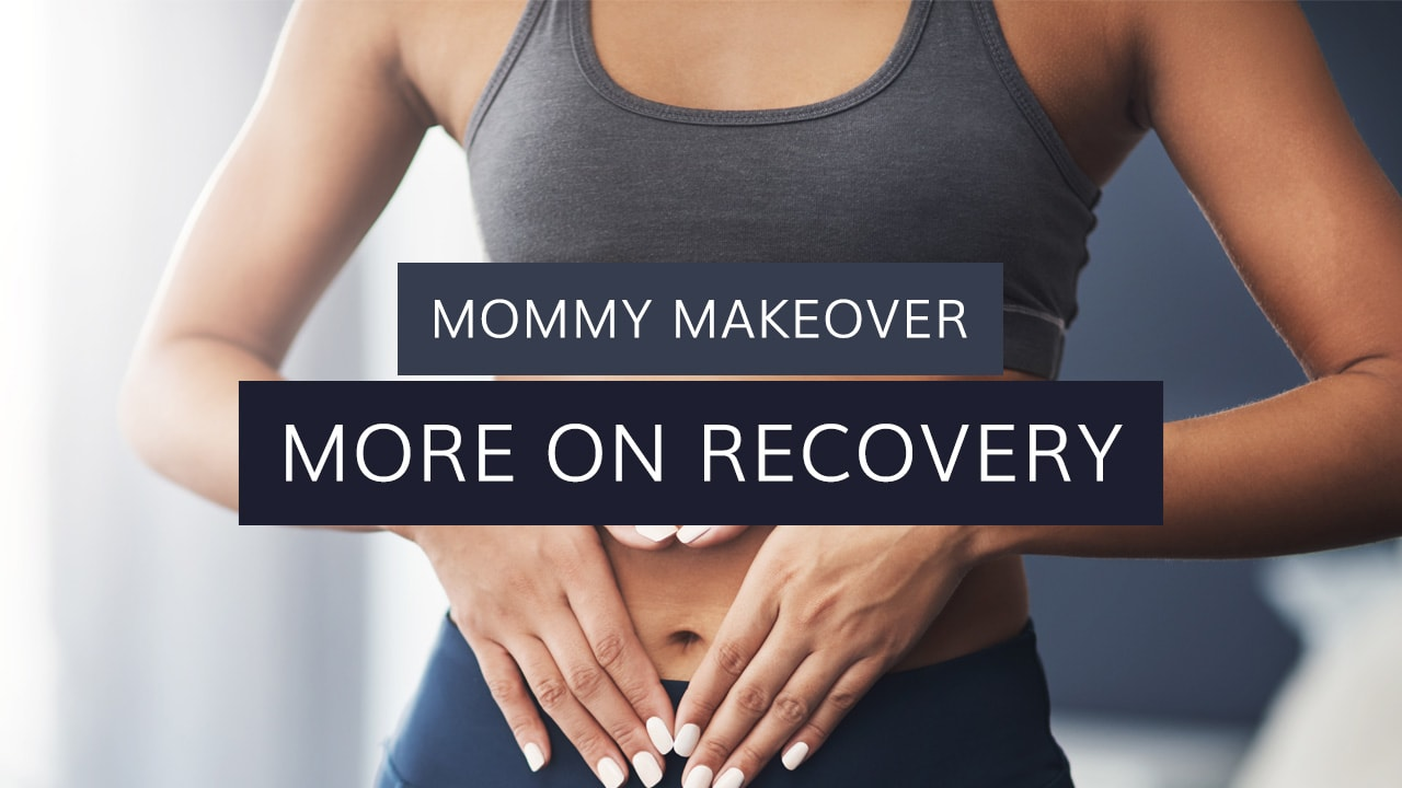 Mommy Makeover: More on Recovery