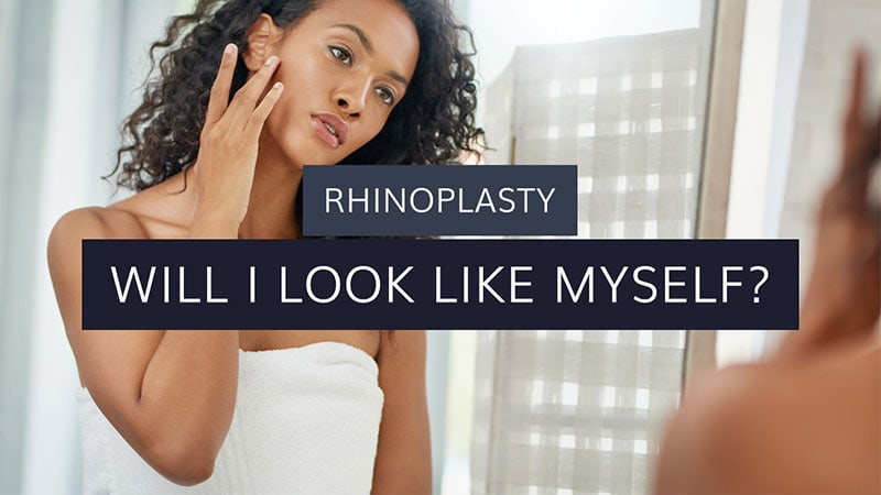 will i still look like myself after rhinoplasty?